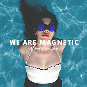 We Are Magnetic - There's No Love