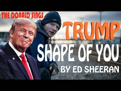 Donald Trump Singing Shape of You by Ed Sheeran - YouTube