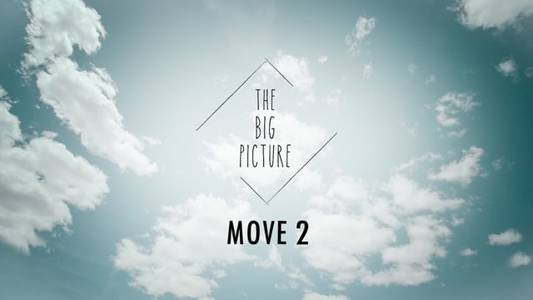 The Big Picture - Move 2